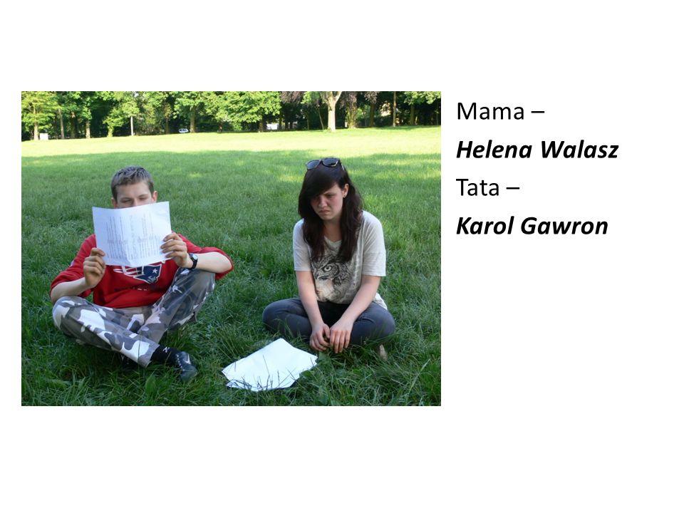 Mama – Helena Walasz Tata – Karol Gawron