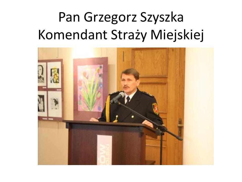 Pan Grzegorz Szyszka Komendant Straży Miejskiej