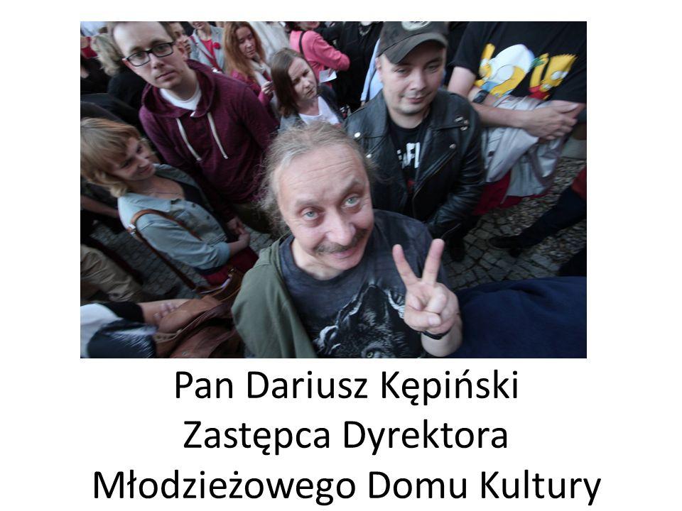 Pan Dariusz Kępiński Zastępca Dyrektora Młodzieżowego Domu Kultury
