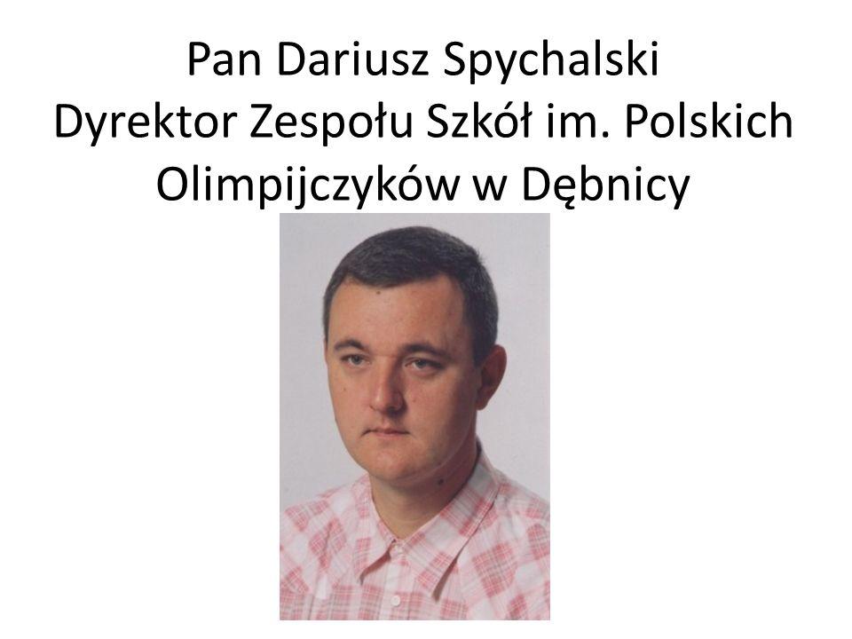 Pan Dariusz Spychalski Dyrektor Zespołu Szkół im