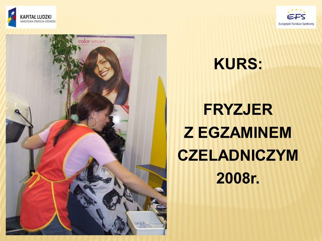 KURS: FRYZJER Z EGZAMINEM CZELADNICZYM 2008r.
