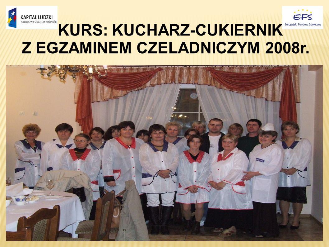 KURS: KUCHARZ-CUKIERNIK Z EGZAMINEM CZELADNICZYM 2008r.