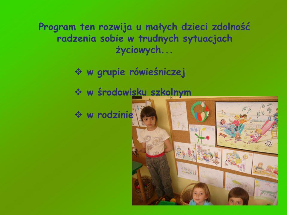 Program ten rozwija u małych dzieci zdolność radzenia sobie w trudnych sytuacjach życiowych...