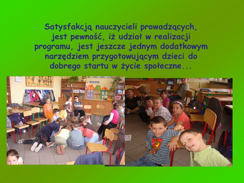 Satysfakcją nauczycieli prowadzących, jest pewność, iż udział w realizacji programu, jest jeszcze jednym dodatkowym narzędziem przygotowującym dzieci do dobrego startu w życie społeczne...