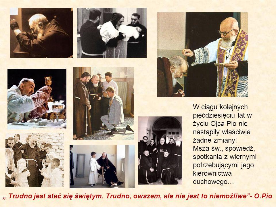 W ciągu kolejnych pięćdziesięciu lat w życiu Ojca Pio nie nastąpiły właściwie żadne zmiany: