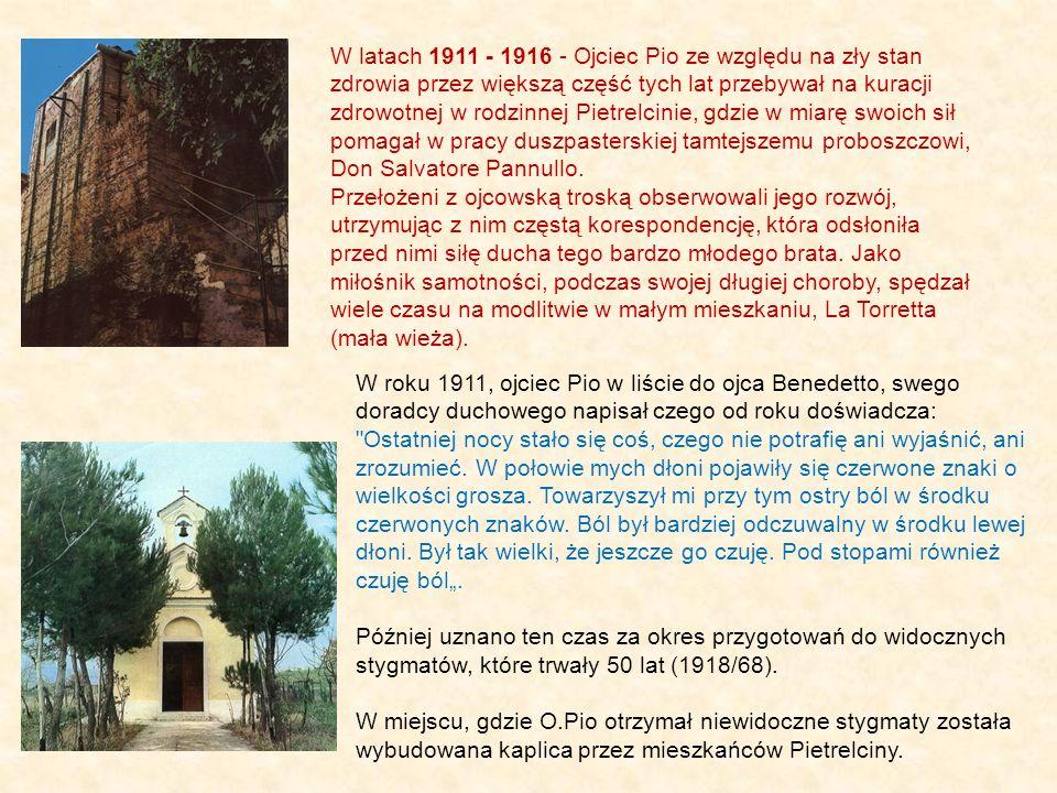 W latach 1911 - 1916 - Ojciec Pio ze względu na zły stan zdrowia przez większą część tych lat przebywał na kuracji zdrowotnej w rodzinnej Pietrelcinie, gdzie w miarę swoich sił pomagał w pracy duszpasterskiej tamtejszemu proboszczowi, Don Salvatore Pannullo.