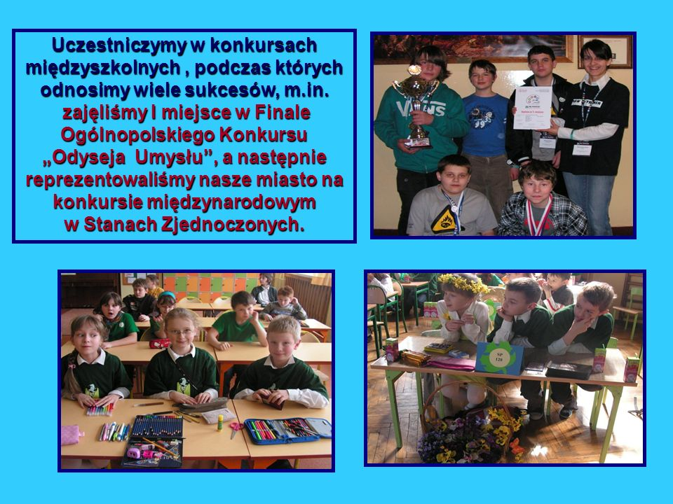 Uczestniczymy w konkursach międzyszkolnych , podczas których odnosimy wiele sukcesów, m.in.