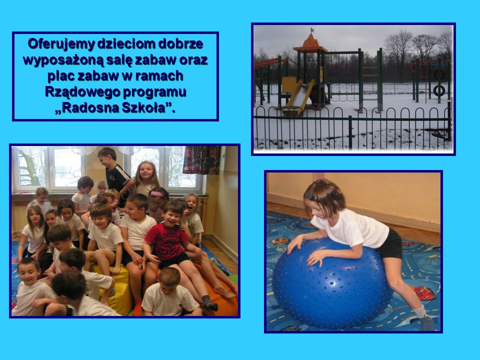 """Oferujemy dzieciom dobrze wyposażoną salę zabaw oraz plac zabaw w ramach Rządowego programu """"Radosna Szkoła ."""