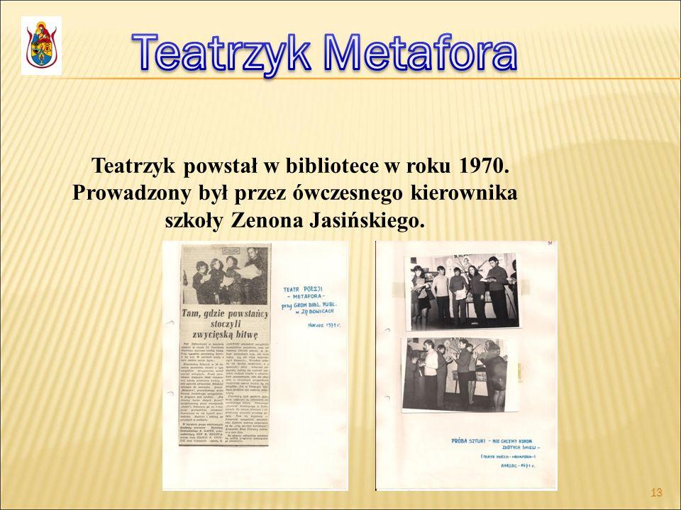 Teatrzyk Metafora Teatrzyk powstał w bibliotece w roku 1970. Prowadzony był przez ówczesnego kierownika szkoły Zenona Jasińskiego.