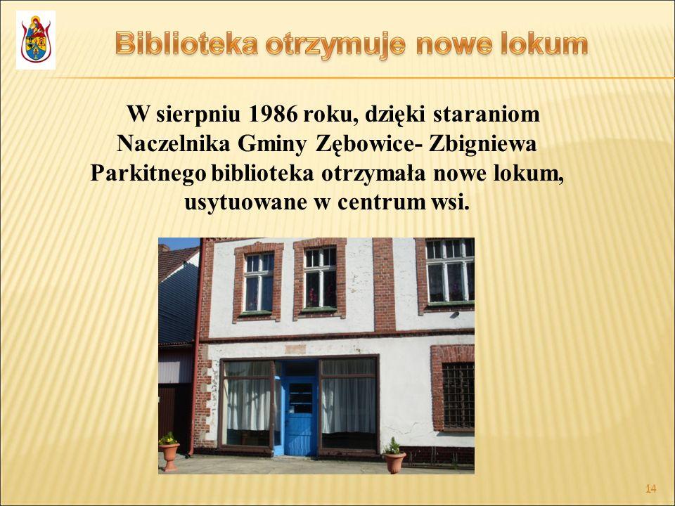 W sierpniu 1986 roku, dzięki staraniom Naczelnika Gminy Zębowice- Zbigniewa Parkitnego biblioteka otrzymała nowe lokum, usytuowane w centrum wsi.
