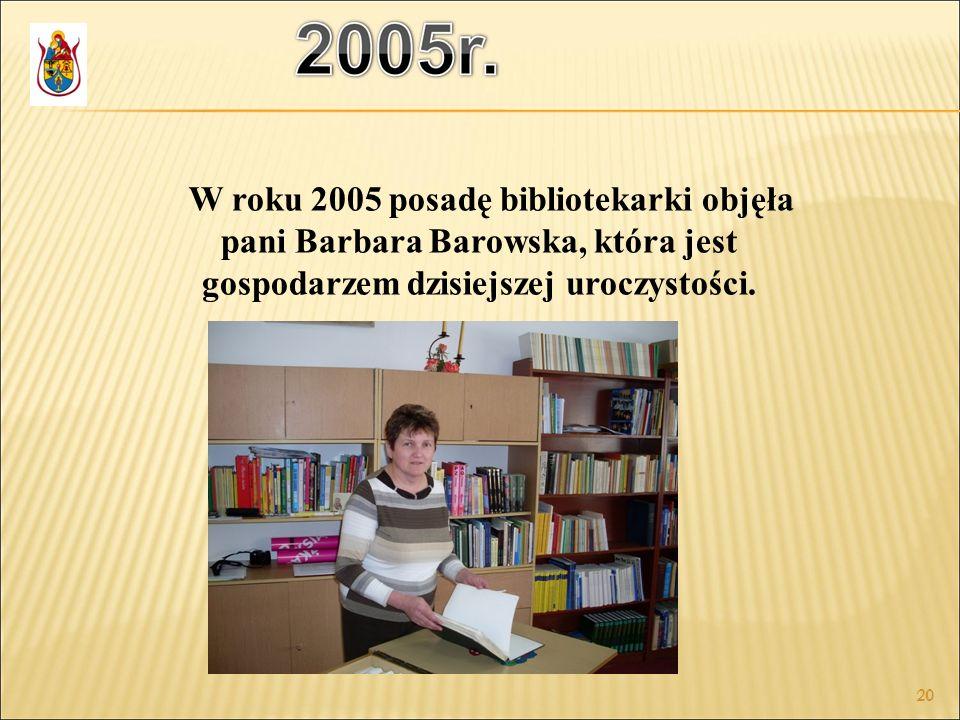 W roku 2005 posadę bibliotekarki objęła pani Barbara Barowska, która jest gospodarzem dzisiejszej uroczystości.
