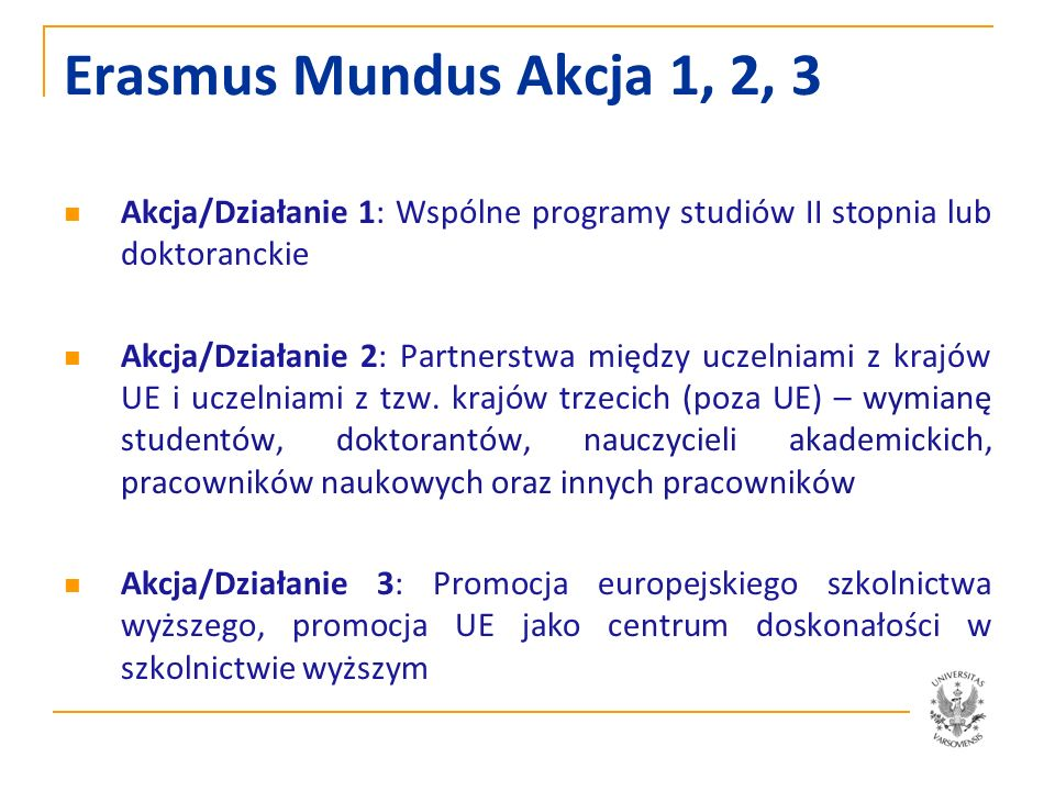 Erasmus Mundus Akcja 1, 2, 3 Akcja/Działanie 1: Wspólne programy studiów II stopnia lub doktoranckie.
