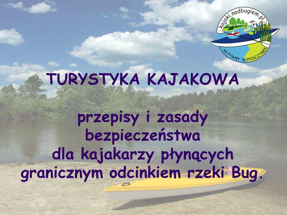TURYSTYKA KAJAKOWA przepisy i zasady bezpieczeństwa dla kajakarzy płynących granicznym odcinkiem rzeki Bug.