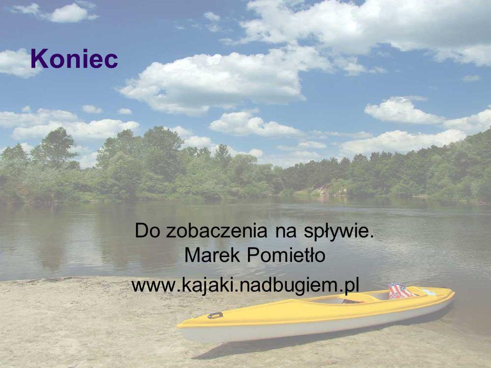 Do zobaczenia na spływie. Marek Pomietło www.kajaki.nadbugiem.pl