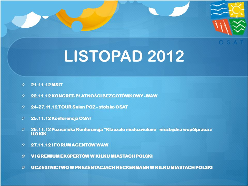 LISTOPAD 2012 21.11.12 MSiT. 22.11.12 KONGRES PŁATNOŚCI BEZGOTÓWKOWY -WAW. 24-27.11.12 TOUR Salon POZ - stoisko OSAT.
