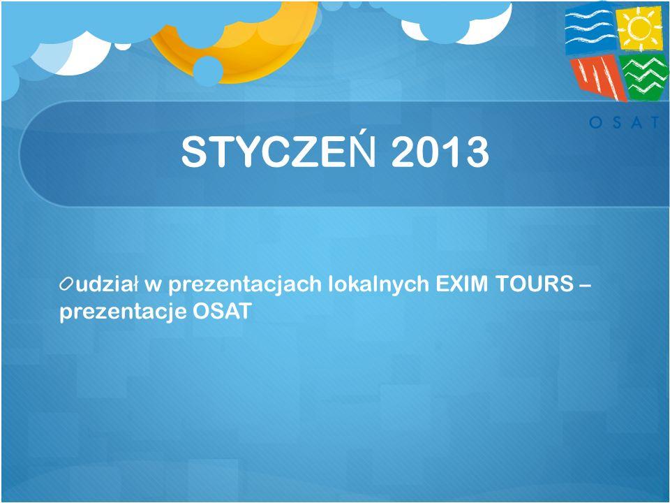 STYCZEŃ 2013 udział w prezentacjach lokalnych EXIM TOURS – prezentacje OSAT