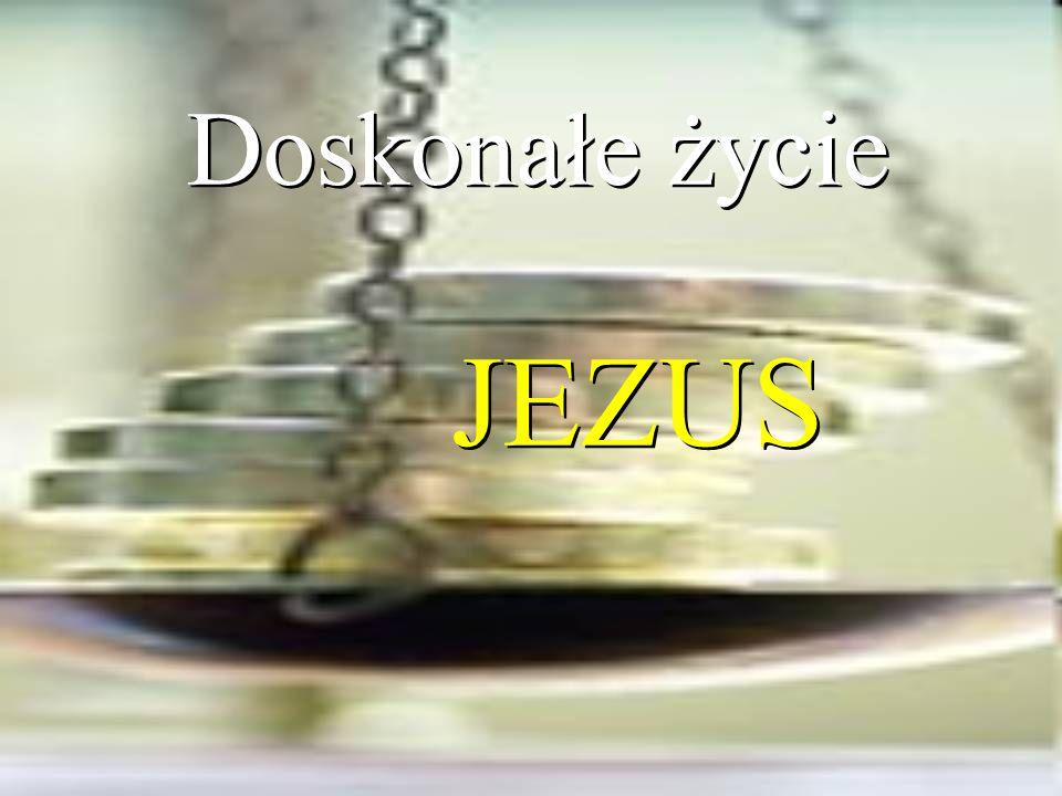 Doskonałe życie JEZUS