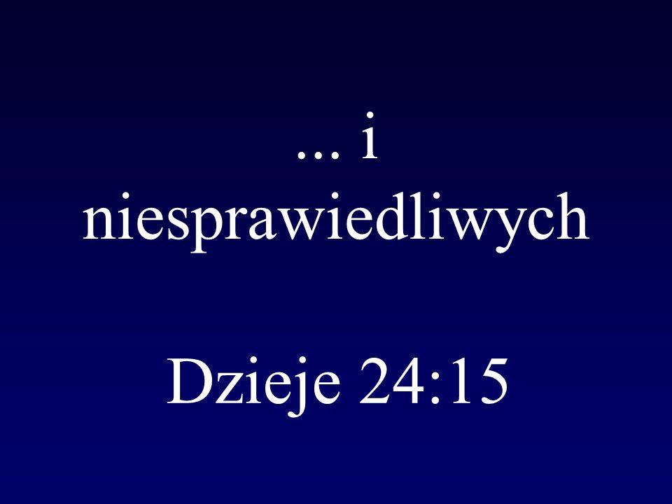 ... i niesprawiedliwych Dzieje 24:15