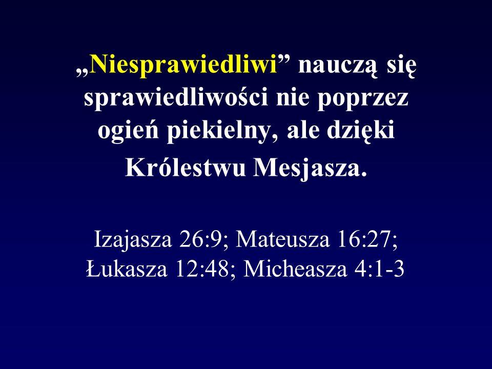 """""""Niesprawiedliwi nauczą się sprawiedliwości nie poprzez ogień piekielny, ale dzięki Królestwu Mesjasza."""