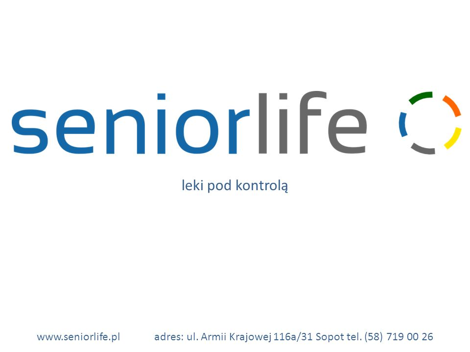 leki pod kontrolą www.seniorlife.pl adres: ul. Armii Krajowej 116a/31 Sopot tel. (58) 719 00 26