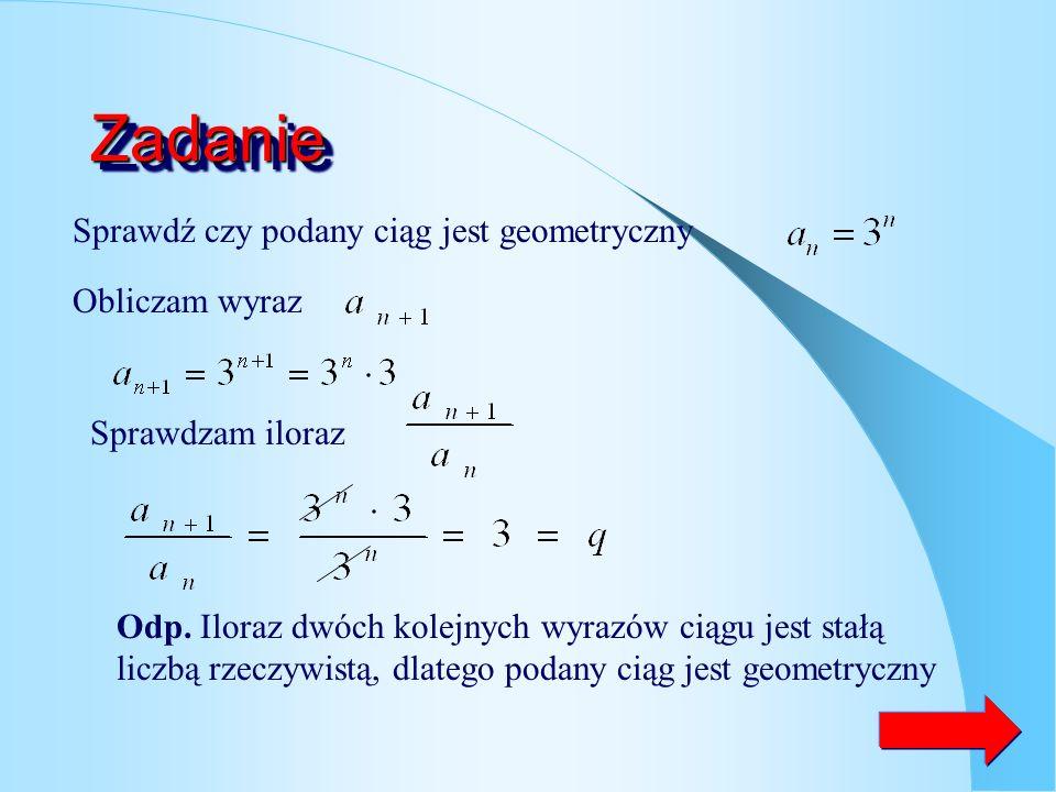 Zadanie Sprawdź czy podany ciąg jest geometryczny Obliczam wyraz