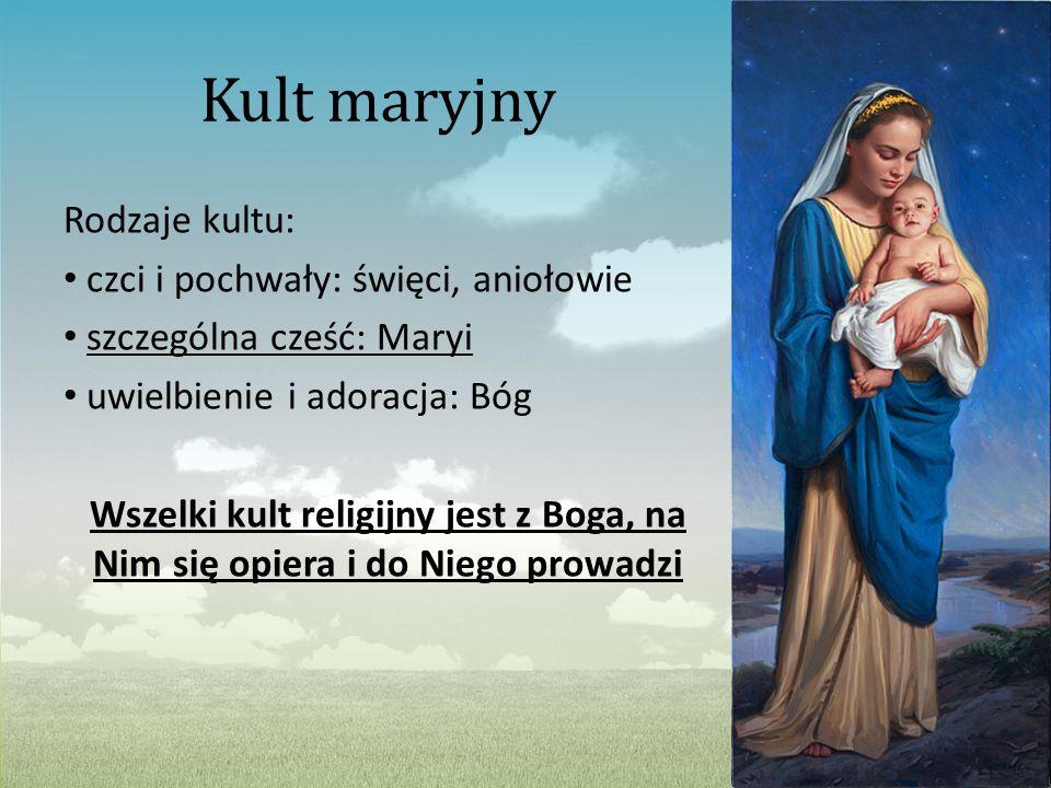 Kult maryjny Rodzaje kultu: czci i pochwały: święci, aniołowie