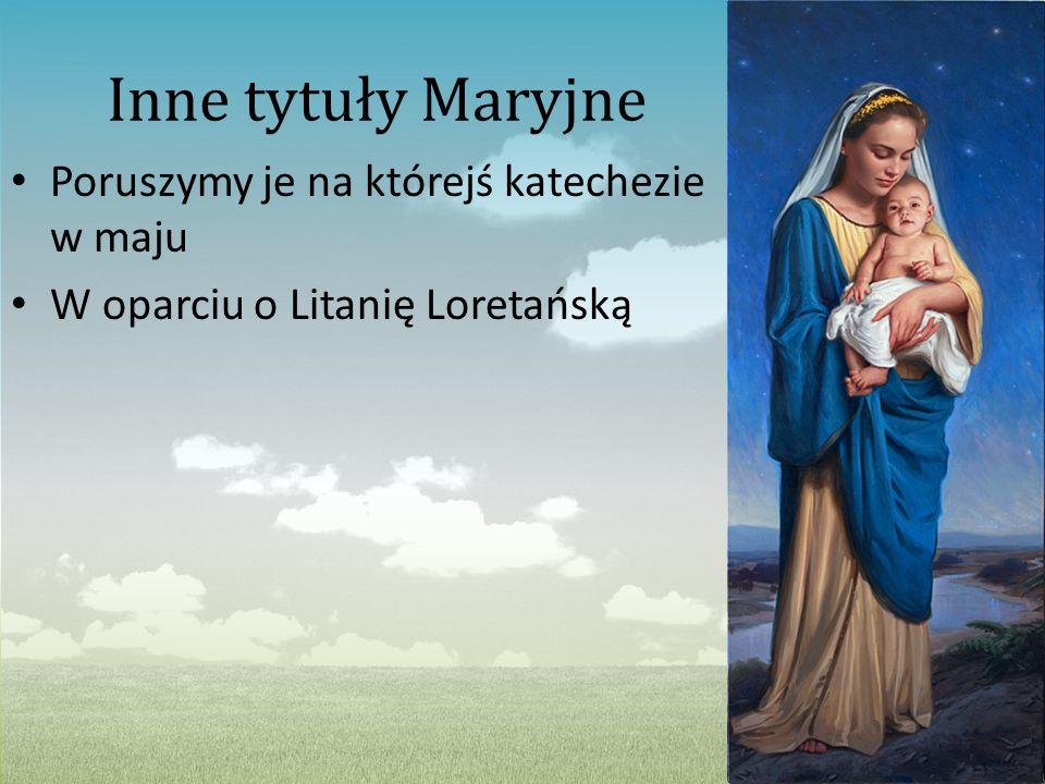 Inne tytuły Maryjne Poruszymy je na którejś katechezie w maju