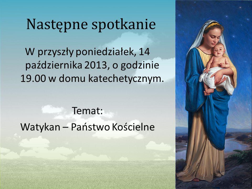 Następne spotkanie W przyszły poniedziałek, 14 października 2013, o godzinie 19.00 w domu katechetycznym.
