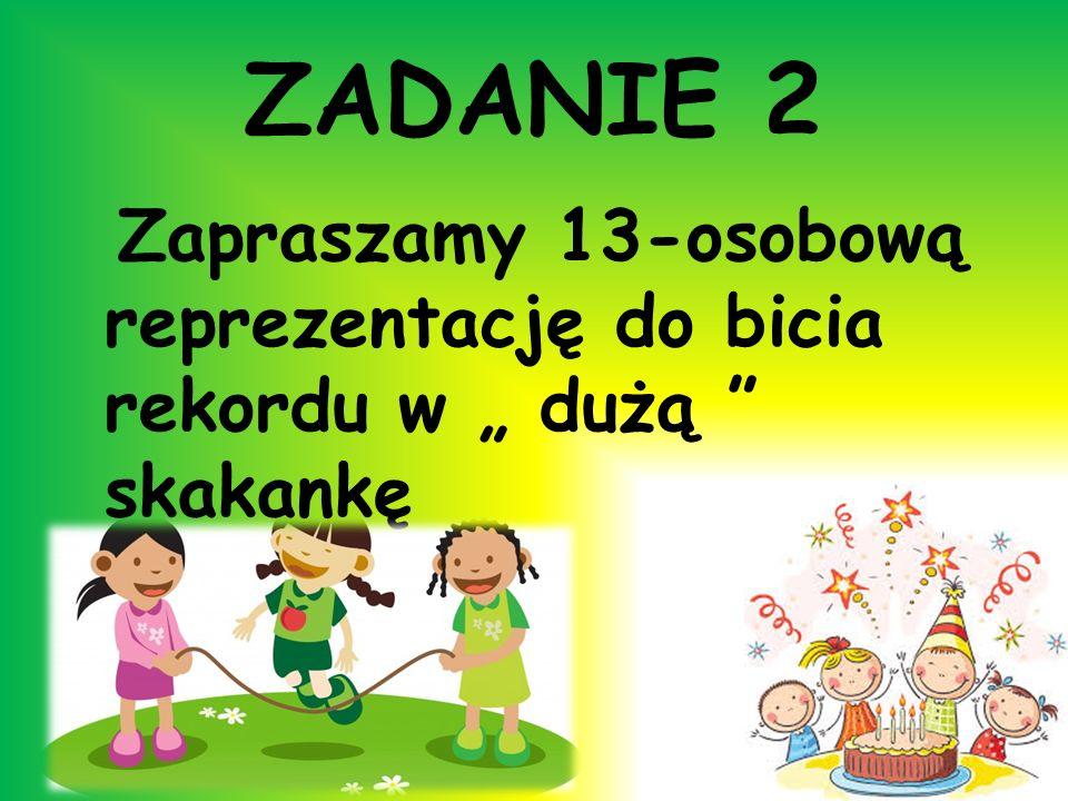 """ZADANIE 2 Zapraszamy 13-osobową reprezentację do bicia rekordu w """" dużą skakankę"""