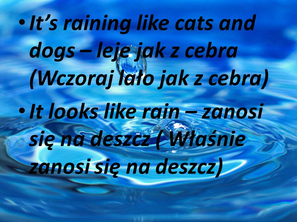 It's raining like cats and dogs – leje jak z cebra (Wczoraj lało jak z cebra)