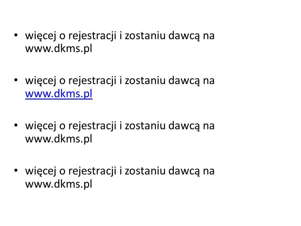 więcej o rejestracji i zostaniu dawcą na www.dkms.pl