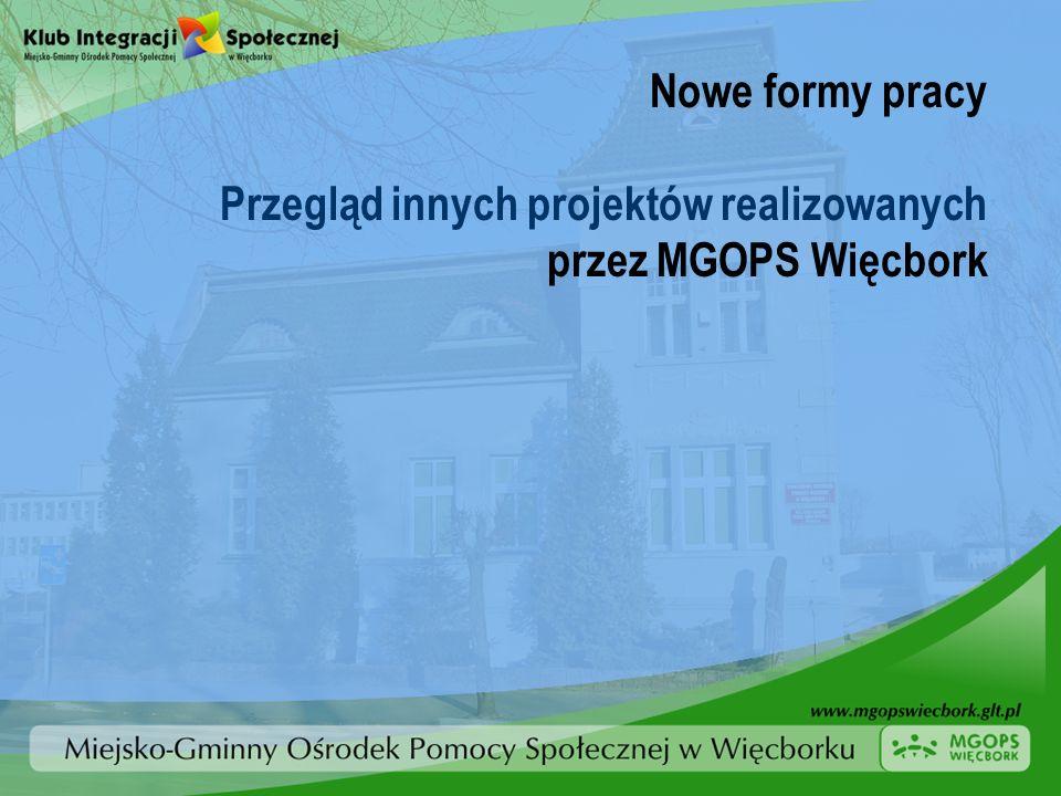 Nowe formy pracy Przegląd innych projektów realizowanych przez MGOPS Więcbork