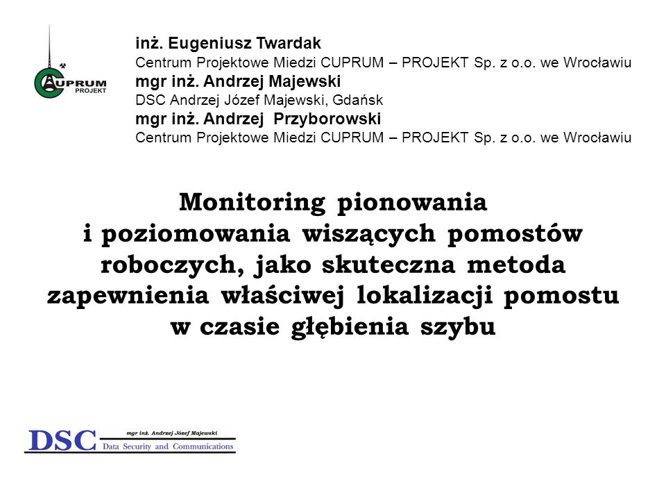 inż. Eugeniusz Twardak Centrum Projektowe Miedzi CUPRUM – PROJEKT Sp. z o.o. we Wrocławiu. mgr inż. Andrzej Majewski.