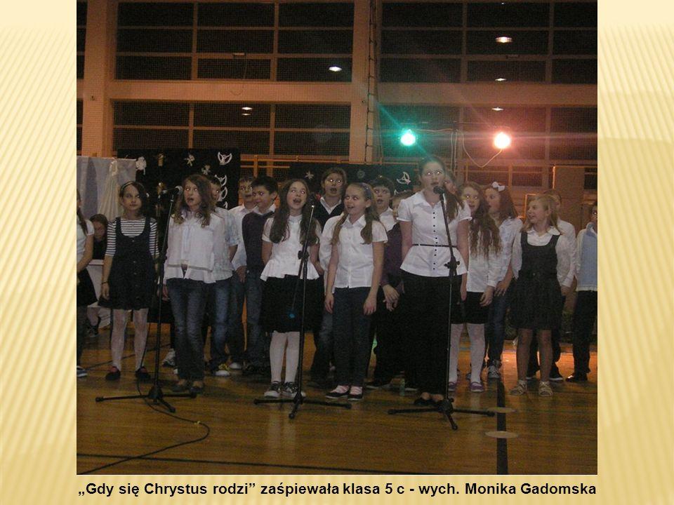 """""""Gdy się Chrystus rodzi zaśpiewała klasa 5 c - wych. Monika Gadomska"""