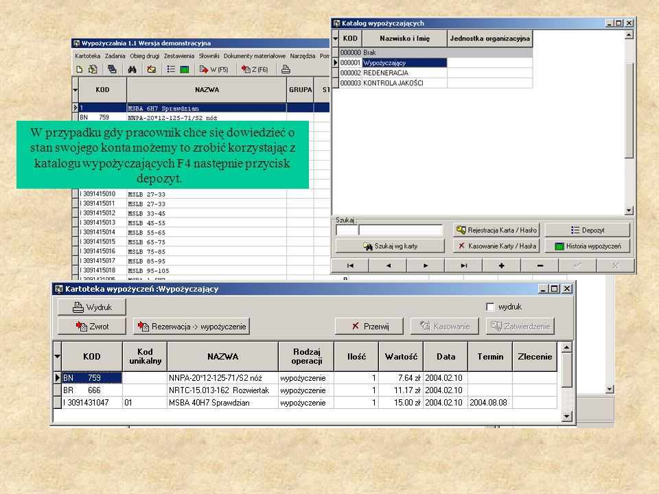 W przypadku gdy pracownik chce się dowiedzieć o stan swojego konta możemy to zrobić korzystając z katalogu wypożyczających F4 następnie przycisk depozyt.