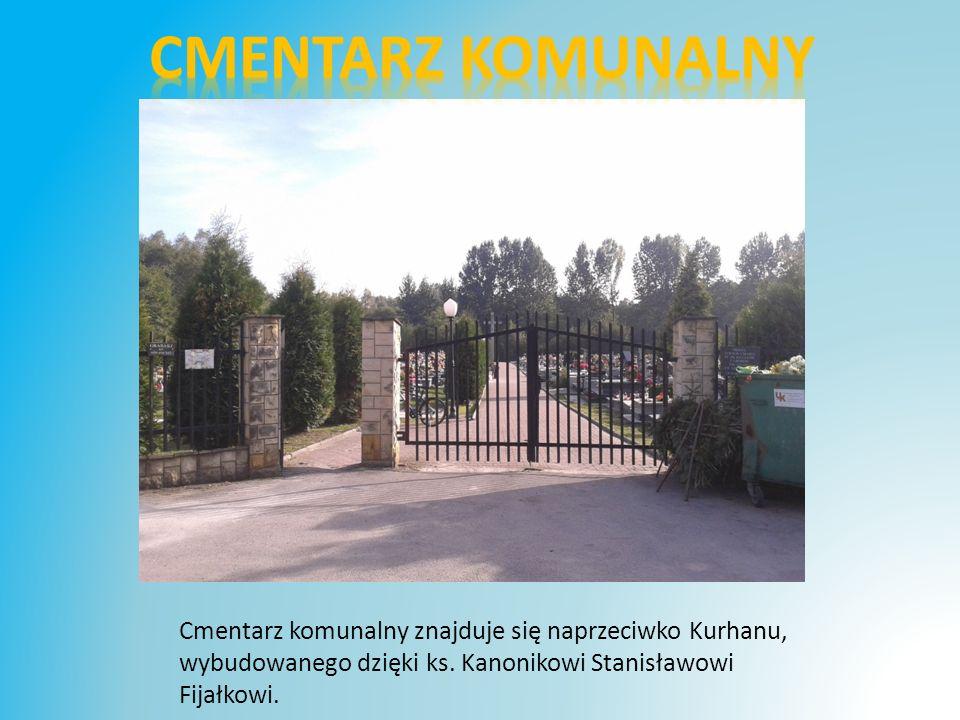 Cmentarz komunalny Cmentarz komunalny znajduje się naprzeciwko Kurhanu, wybudowanego dzięki ks.