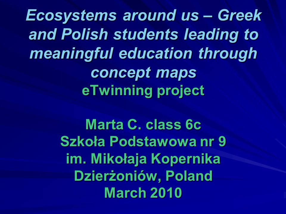 Ecosystems around us – Greek and Polish students leading to meaningful education through concept maps eTwinning project Marta C.