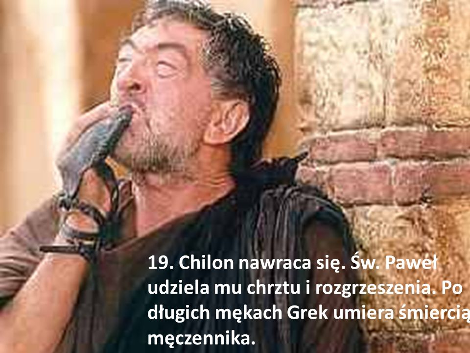 19. Chilon nawraca się. Św. Paweł udziela mu chrztu i rozgrzeszenia
