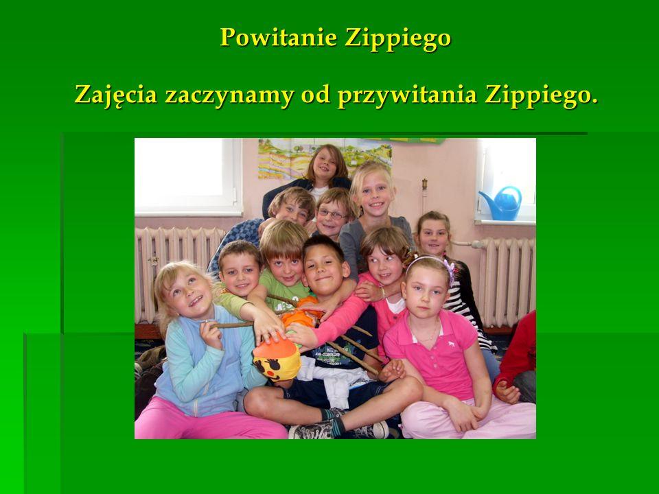 Powitanie Zippiego Zajęcia zaczynamy od przywitania Zippiego.