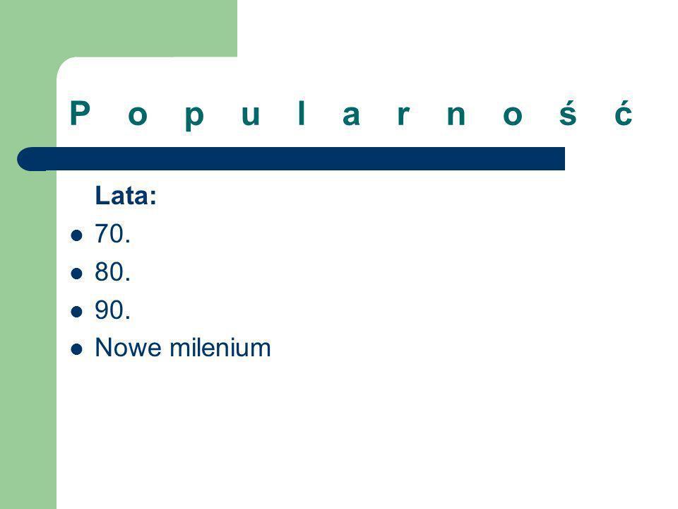 Popularność Lata: 70. 80. 90. Nowe milenium