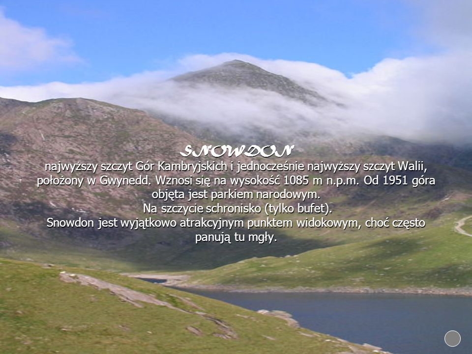 SNOWDON najwyższy szczyt Gór Kambryjskich i jednocześnie najwyższy szczyt Walii, położony w Gwynedd.