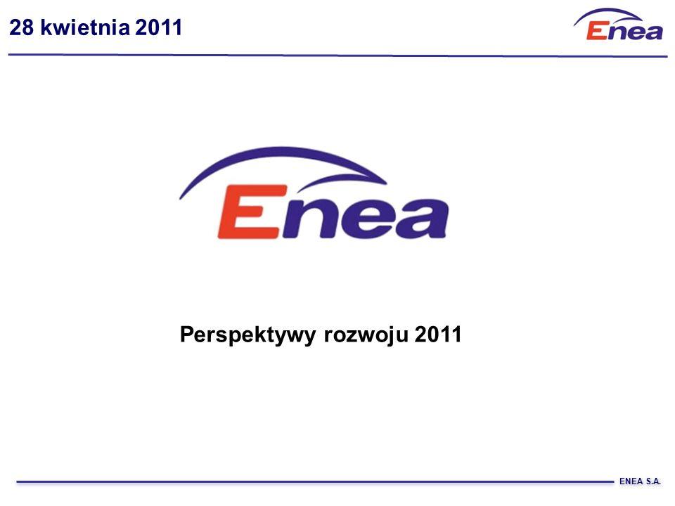 28 kwietnia 2011 Perspektywy rozwoju 2011 ENEA S.A.