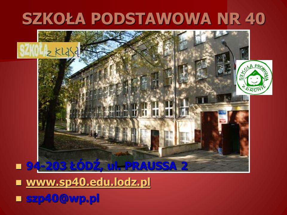 SZKOŁA PODSTAWOWA NR 40 94-203 ŁÓDŹ, ul. PRAUSSA 2