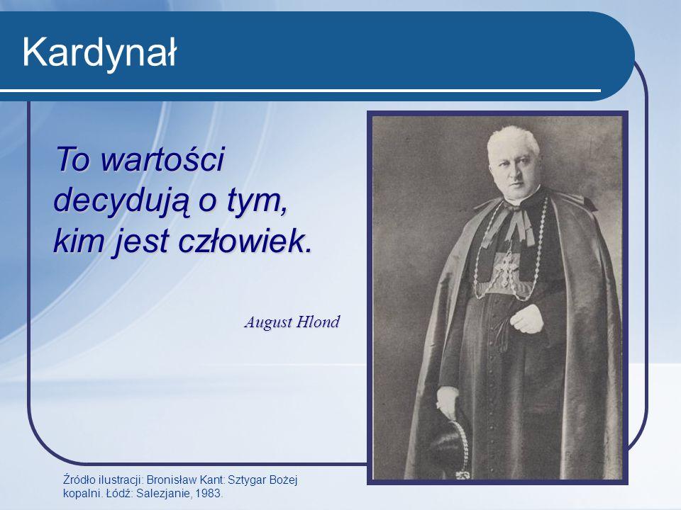 Kardynał To wartości decydują o tym, kim jest człowiek. August Hlond