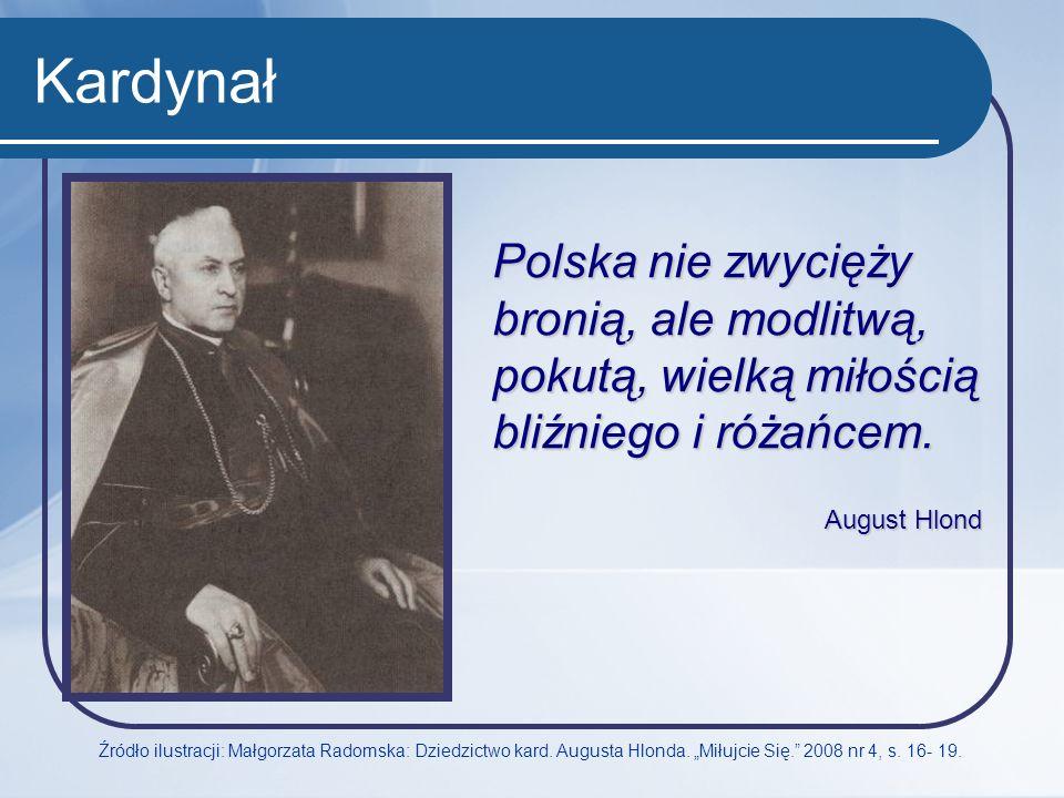Kardynał Polska nie zwycięży bronią, ale modlitwą, pokutą, wielką miłością bliźniego i różańcem.