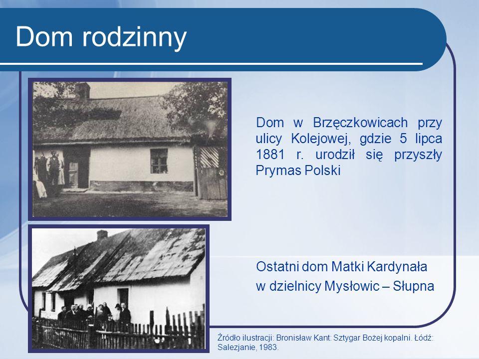 Dom rodzinny Dom w Brzęczkowicach przy ulicy Kolejowej, gdzie 5 lipca 1881 r. urodził się przyszły Prymas Polski.