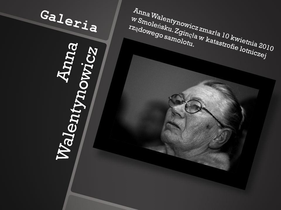 Anna Walentynowicz Galeria Anna Walentynowicz zmarła 10 kwietnia 2010