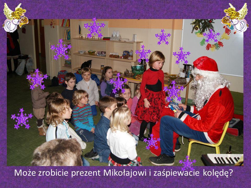 Może zrobicie prezent Mikołajowi i zaśpiewacie kolędę