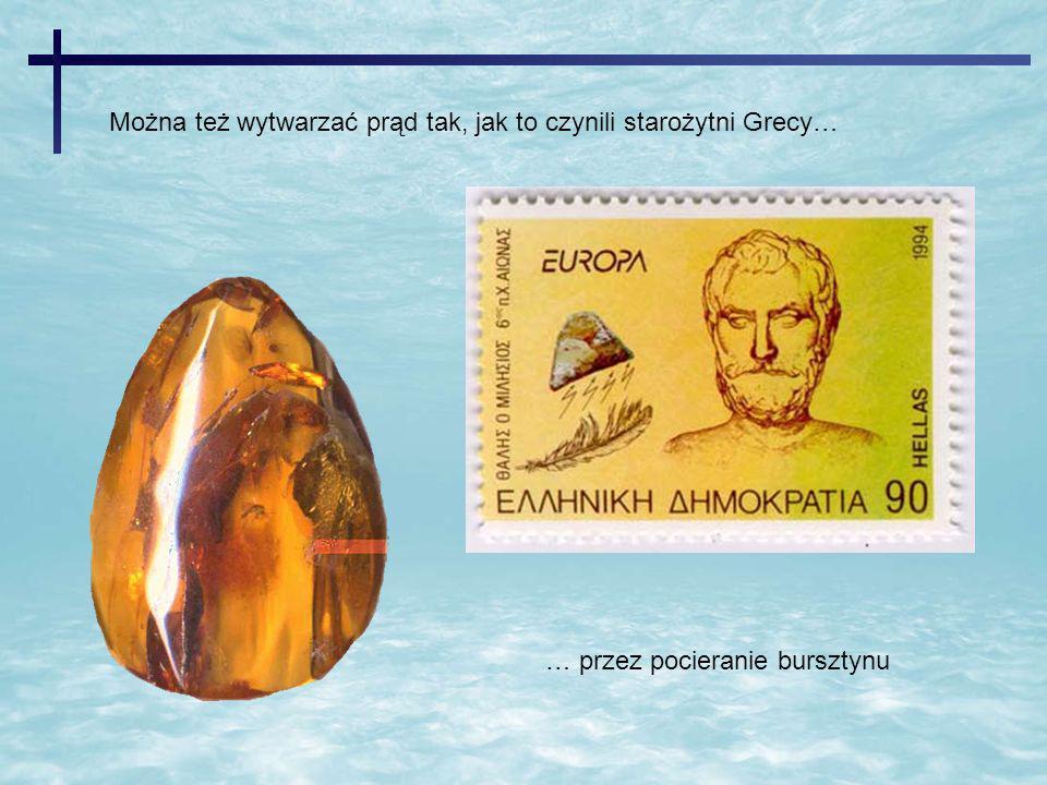 Można też wytwarzać prąd tak, jak to czynili starożytni Grecy…