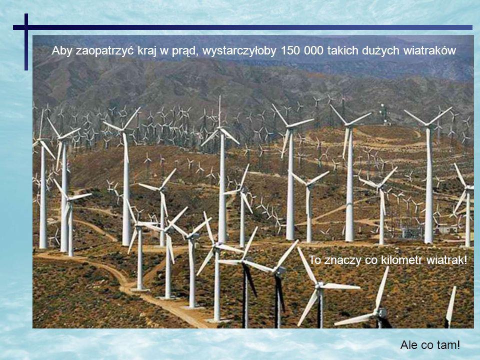 Aby zaopatrzyć kraj w prąd, wystarczyłoby 150 000 takich dużych wiatraków